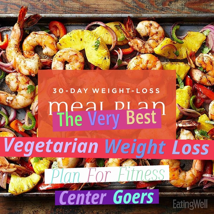 The Very Best Vegetarian Weight Loss Plan For Fitness Center Goers